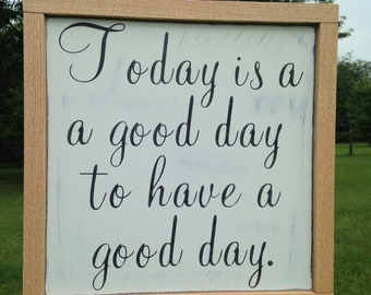 VINYL WORDS 24x24/Today is a Good Day to Have a Good Day/Signs with Quotes/Farmhouse Sign/Custom Quote Sign/Rustic Wood Sign/Wedding Sign