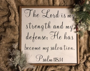 "PAINTED 14""x14""/Psalm 118:14/Signs with Quotes/Farmhouse Sign/Custom Quote Sign/Rustic"