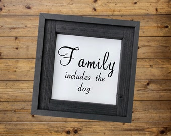 Family Includes the Dog Sign/Dog Lovers Sign/Animal Lovers Gift/Personalized Gift/Dog Signs/Rustic Sign/Family Sign/Signs with Quotes