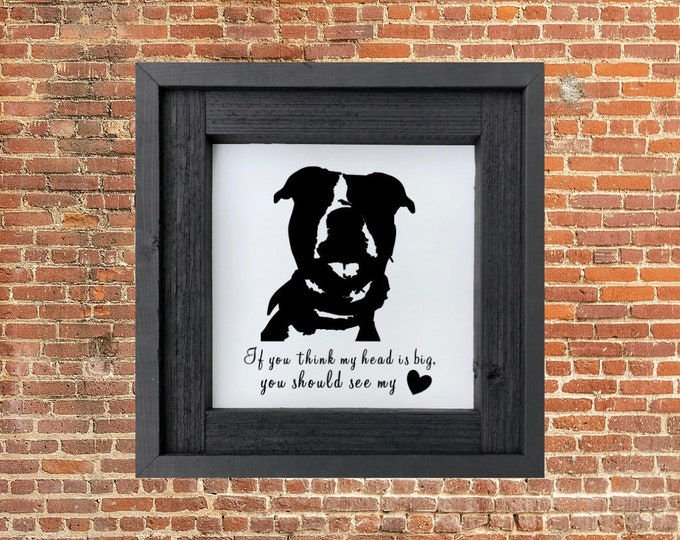 If You Think my Head is Big You Should See my Heart,Pit bull Signs,Pit Bull Silhouette,Dog Signs,Wood Signs,Wooden Signs,Custom Wood Signs,