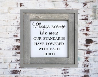Please Excuse the Mess Our Standards Have Lowered with Each Child/Framed Wooden Sign/Gallery Wall Sign/Farmhouse Wood Sign/Funny/Painted