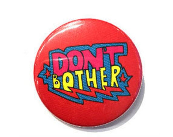 Don't Bother  Button