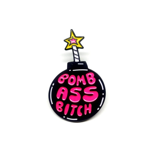 Bomb Ass Bitch Enamel Pin