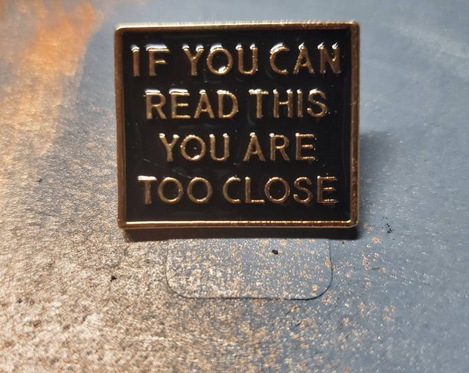 Covid-19 you are too close enamel pin