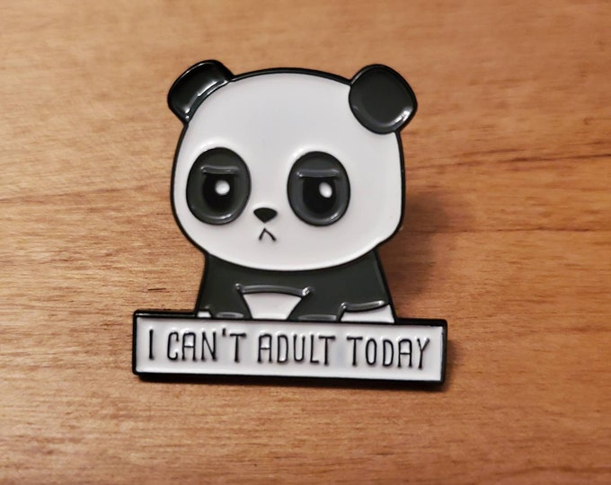 "Panda pin ""I Can't Adult Today"""