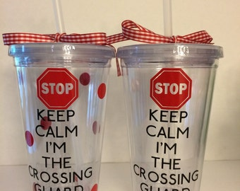 Keep Calm I'm The Crossing Guard-16 oz Tumbler! End-Of-School Year, Thank You, Just Because Gift