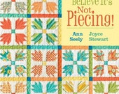 I Can't Believe It's Not Piecing! Quilt Book NEW by Ann Seely & Joyce Stewart