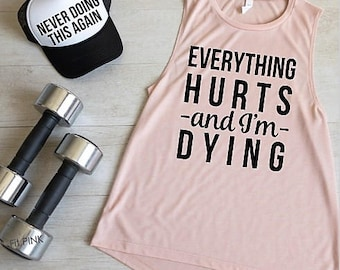 c0e16741ec23a4 Everything Hurts and I m Dying Workout Tank