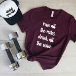 Funny Running Shirt, Run All The Miles Drink All The Wine, Marathon, Running Gift, Funny Wine Shirt, Unisex Shirt, Workout Shirt