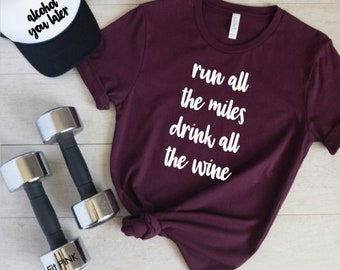 864e9797 Funny Running Shirt, Run All The Miles Drink All The Wine, Marathon, Running  Gift, Funny Wine Shirt, Unisex Shirt, Workout Shirt