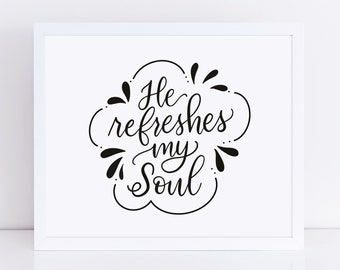He Refreshes My Soul, Home Office Decor, Bible Verse Print, Christian art, Scripture Decor, Hand lettered Art, Printable Quote, Home Decor