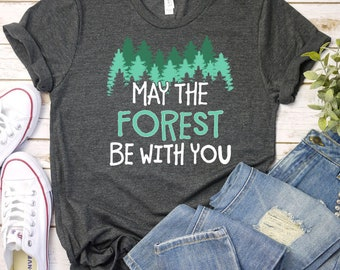 dcb73b7ec08 May the Forest Be with You Shirt / Nature shirt / Outdoor shirt / Nature  lover gift / Hiking shirt / Camping shirt / Adventure shirt