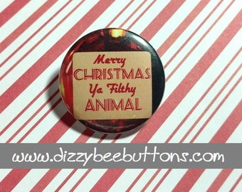 Home Alone - Merry Christmas ya filthy animal - Pinback Button - Magnet - Keychain - Stocking Stuffer - Christmas Flair - Gift - Ornament