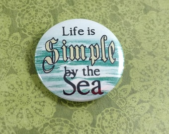 """Life is Simple by the Sea - 1.25"""" or 1.5"""" - Pinback Button - Magnet - Keychain"""