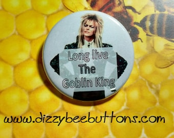 Long live the Goblin King - Labyrinth Movie - Pinback Button - Magnet - Keychain - Cult Classic - King Jareth - David Bowie -