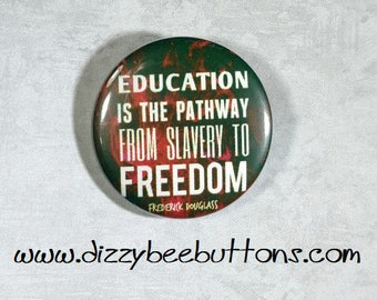 Education is the pathway from slavery to freedom - Quote - Pinback Button - Magnet - Keychain - Civil Rights