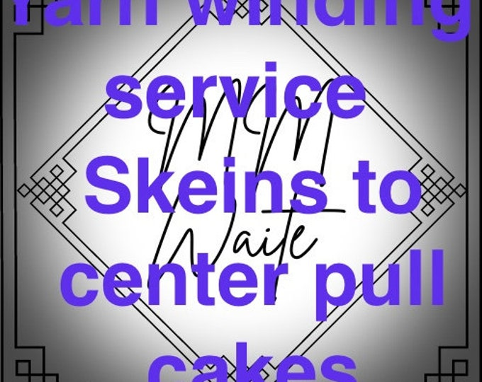 Yarn winding service, skeins wound into cakes