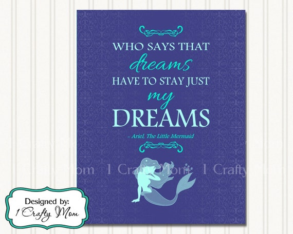 Who Says My Dreams Have to Stay My Dreams- quote by Ariel The Little  Mermaid: 8x10 11x14 Printable Digital Instant Download Print