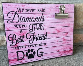 Pet Picture Frame, Whoever Said Diamonds Were A Girl's Best Friend Never Owned A Dog, Dog Lover, Gift For Her, 8x10 Photo Board Clip Display