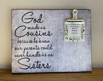 God made us Cousins because he knew our parents could never handle us as sisters, Gift For Sister, Best Friend Gift, Wedding Gift