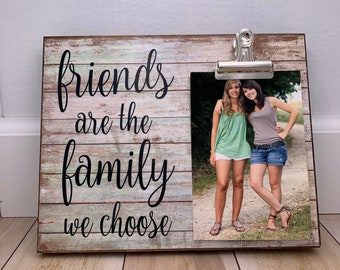 Friends are the Family we Choose, Best Friend Gift, Valentines Day Gift, Gift for a Friend, Unique Gift