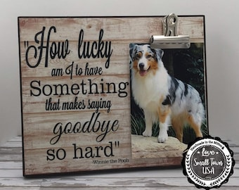 Pet Picture Frame, How Lucky Am I to Have Something That Makes Saying Goodbye so Hard, Dog Memorial Frame, Thinking of You Gift