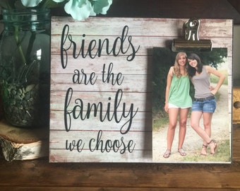Friends are th Family we Choose, Best Friend Gift, Valentines Day Gift, Gift for a Friend, Unique Gift