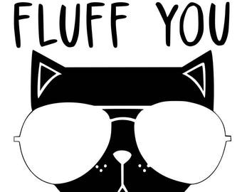 Fluff You Cat Middle Finger SVG File, Quote Cut File, Silhouette File, Cricut File, Vinyl Cut File, Stencil
