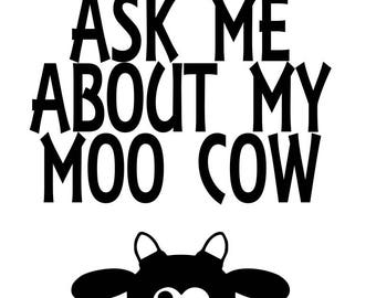 Ask me about my moo cow SVG File, Quote Cut File, Silhouette File, Cricut File, Vinyl Cut File, Stencil