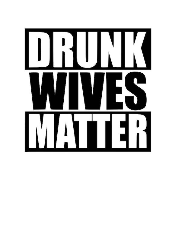 Drunk Wives Matter Svg File Quote Cut File Silhouette File