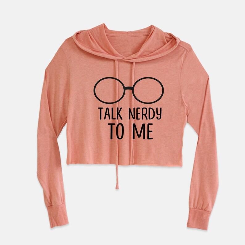 Talk Nerdy to me!! unique Hooded cropped sweatshirt funny short girls gift high school Hoodie long sleeves comfy teen
