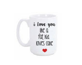 Funny Mug Gift   I love you like a fat kid loves cake Coffee Mug / Funny Coffee Mugs / Large Coffee Mug Personalized / 15oz Mug