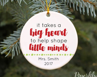 Teacher Ornament Teacher Gift Personalized Teacher Ornament It Takes a Big Heart to Help Shape Little Minds Christmas Ornament Custom Gift