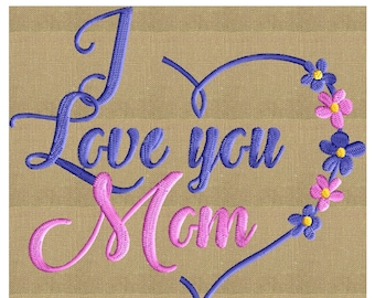 """Mothers Day quote - """"I Love you Mom"""" Embroidery DESIGN FILE Instant download Hus Dst Exp Jef Pes Vp3"""