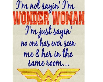 "Wonder Woman quote ""I'm not sayin' I'm Wonder Woman ..."" EMBROIDERY DESIGN FILE Instant download Hus Exp Jef Pes Dst - 5x7 frames or larger"