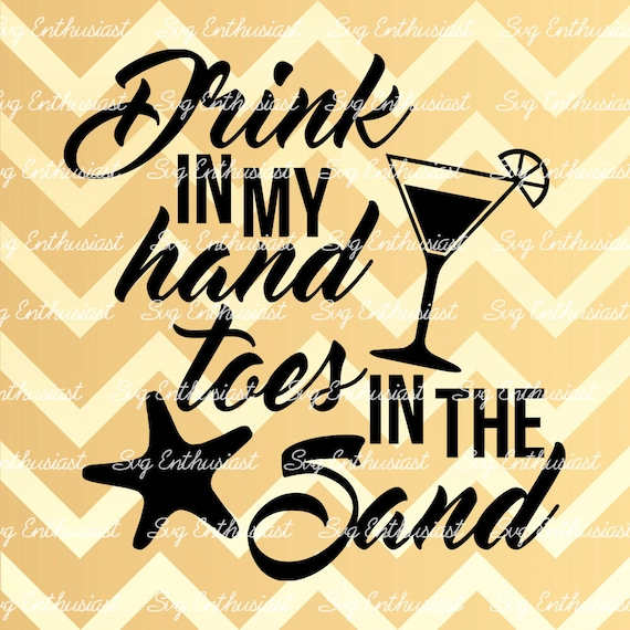 Drink In My Hand Toes In The Sand Svg Drink Svg Sand Svg Etsy