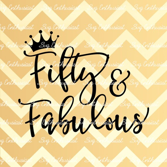 Fifty And Fabulous SVG 50th SVG Fiftieth SVG 50th Birthday