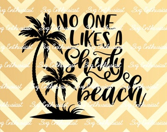 No One likes a Shady Beach SVG, Summer SVG, Shady Beach Svg, Vacation SVG, Beach SvG, Fun summer Sayings, Palm tree SvG, Dxf, PnG, Eps,
