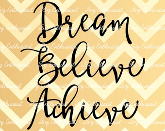 Dream Believe Achieve SVG, Motivational quotes SVG, Inspirational quote svg, Do It SVG, cricut, Sayings, Eps, Png, Jpg, Dxf, Vector, Clipart