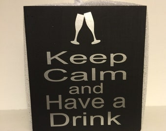 Keep Calm and Have a Drink, Champagne glasses, wood sign, handmade gift, bar decor,