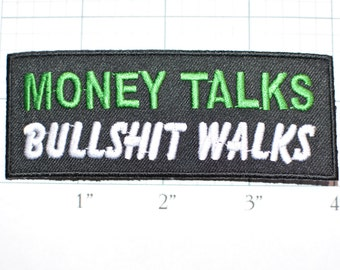 Money Talks Bullshit Walks, Funny Novelty Embroidered Iron-on DIY Clothing Patch Biker Jacket Vest Motorcycle Rider Quote Sweary Humor Badge