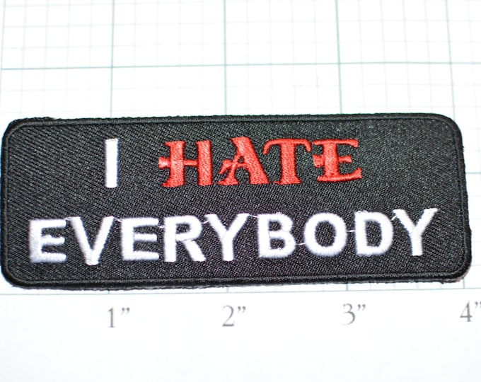 I Hate Everybody, Funny Patch Iron-on Patch Embroider Patch Clothing Patch Applique Sew Biker Patch Motorcycle Patch Black Scrooge Grump oz1