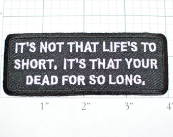 Not That Life's Short. It's Your Dead So Long, Funny Iron-on Patch Embroider Patch Clothing Applique Sew Biker Motorcycle Patch Black oz1