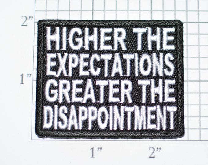 Higher Expectations Greater Disappointment Iron-On Embroidered Clothing Patch Shirt Jean Jacket Vest Backpack Biker Funny Novelty Badge t02c