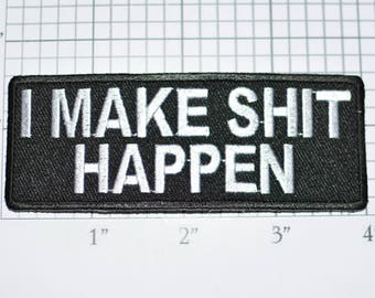 I Make Shit Happen Iron-On Embroidered Clothing Patch Motorcycle Biker Jacket Vest Shirt Adult Cuss Novelty Badge Profanity Exclamation t03a