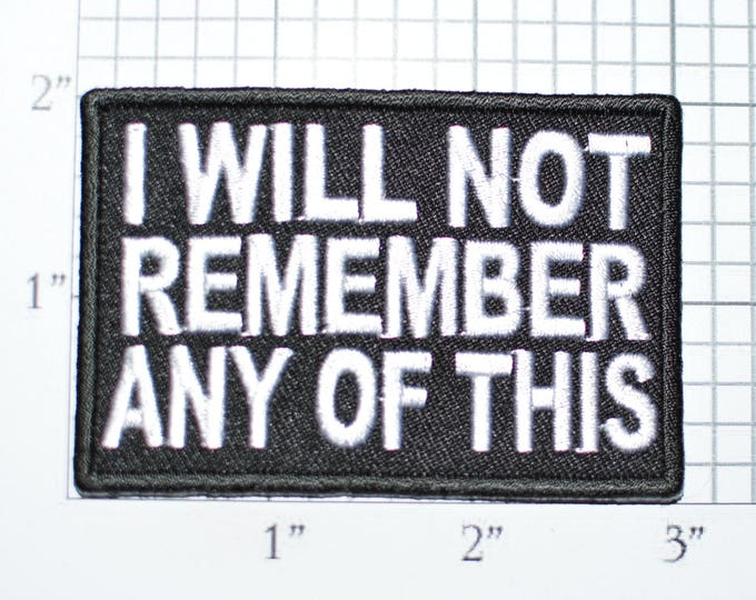 I Will Not Remember Any of This Iron-on Embroidered Patch Drinking Booze Drunk Blackout Bachelor Bachelorette Hen Stag Party Gift Idea t03b