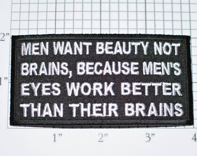 Men Want Beauty Not Brains Because of Their Eyes, Funny Patch Iron-on Patch Applique Embroider Patch Biker Patch Motorcycle Patch Flirty oz1