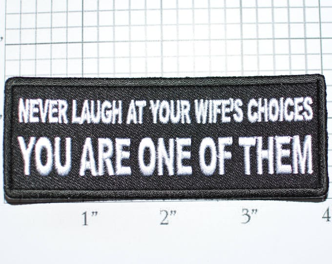 Never Laugh At Your Wife's Choices You Are One of Them Iron-On Clothing Patch for Biker Jacket Vest Jean Shirt Hat Husband Marriage Men t03J