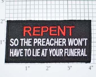 Repent So The Preacher Won't Have to Lie At Your Funeral, Funny Iron-on Embroidered Clothing Patch Christian Religious Biker Jacket Vest