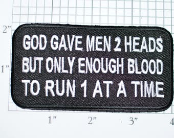 God Gave Men 2 Heads But Enough Blood To Run 1, Funny Patch Iron-on Patch Applique Embroider Patch Biker Patch Motorcycle Patch Flirty oz1